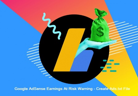 Google AdSense Earning At the Risk Warning